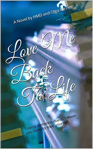 Love Me Back To Life: Losing someone doesnt mean you have to lose yourself.  by  HMD and Olga Carries