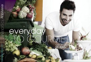 Everyday To Gourmet Georges Mokbel