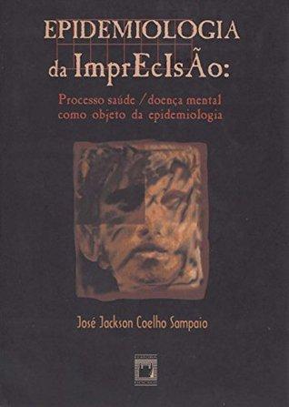 Epidemiologia da imprecisão: processo saúde/doença mental como objeto da epidemiologia  by  Jose Jackson Coelho Sampaio