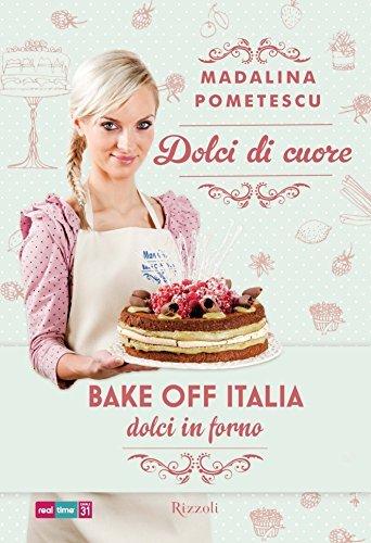 Dolci di cuore: Bake-off Italia - Dolci in forno  by  Madalina Pometescu