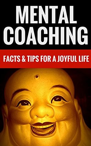 Mental Coaching - Facts & Tips For A Joyful Life Craig Holmes