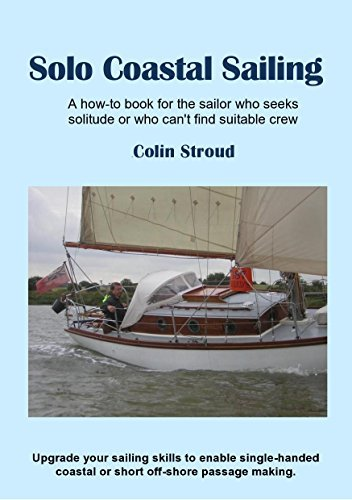 Solo Coastal Sailing: Upgrade your sailing skills to enable single-handed coastal or short off-shore passages Colin Stroud