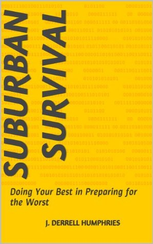 Suburban Survival: Doing Your Best in Preparing for the Worst  by  J. Derrell Humphries