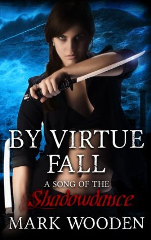 By Virtue Fall: A Song of the Shadowdance (Shadowdance saga Book 1)  by  Mark Wooden