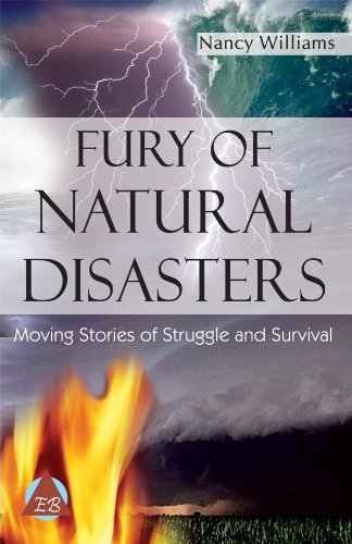 FURY OF NATURAL DISASTERS: Moving Stories of Struggle and Survival Nancy Williams