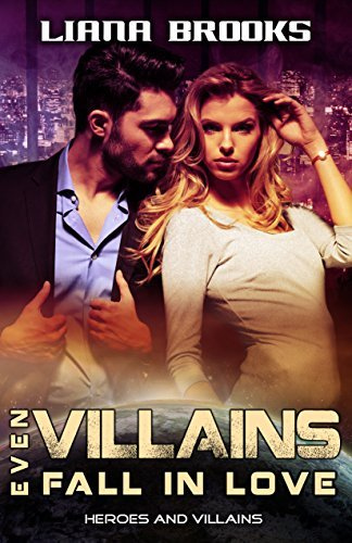 Even Villains Fall In Love: Heroes and Villains Book 1 Liana Brooks