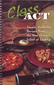 Class Act: Simple, Authentic Recipes From the New Orleans School of Cookery  by  John DeMers