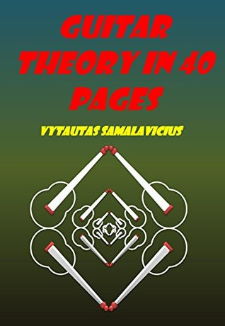 Guitar theory in 40 pages  by  Vytautas Samalavicius