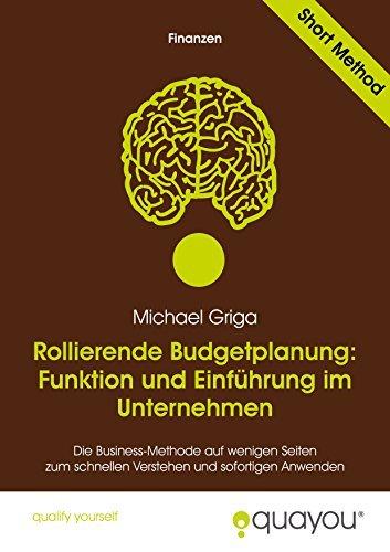 Rollierende Budgetplanung: Funktion und Einführung im Unternehmen  by  Michael Griga