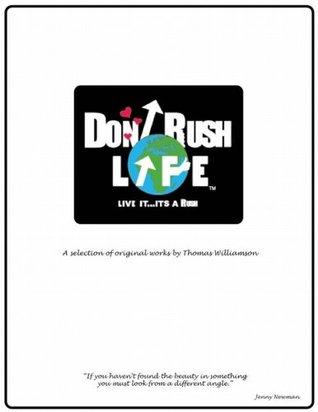 Dont Rush Life Thomas Alexander Williamson Jr.