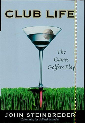 Club Life: The Games Golfers Play  by  John Steinbreder