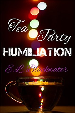 Tea Party Humiliation  by  E.L. Blackwater