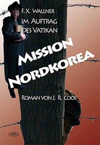 Mission Nordkorea: F. X. Wallner im Auftrag des Vatikan J. R. Cock