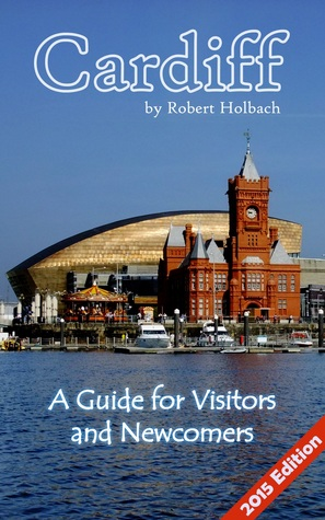 Cardiff: a Guide for Visitors and Newcomers  by  Robert Holbach