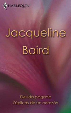 Deuda pagada/Súplicas de un corazón  by  Jacqueline Baird