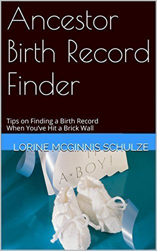 Ancestor Birth Record Finder: Tips on Finding a Birth Record When Youve Hit a Brick Wall  by  Lorine McGinnis Schulze