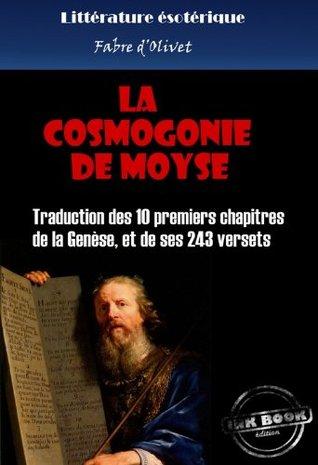 La cosmogonie de Moyse: Traduction des 10 premiers chapitres de la Genèse, et de ses 243 versets  by  Fabre dOlivet