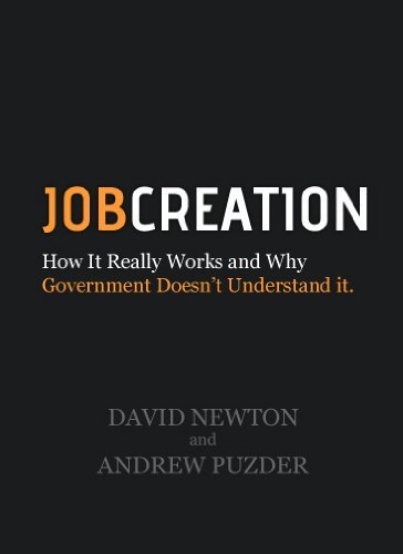 Job Creation: How It Really Works and Why Government Doesnt Understand It (Job Creation USA, Volume 1)  by  David Newton