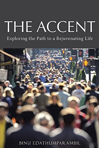 The Accent: Exploring the Path to a Rejuvenating Life Binu Edathumparambil