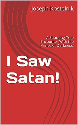 I Saw Satan!: A Shocking True Encounter With the Prince of Darkness! Joseph Kostelnik