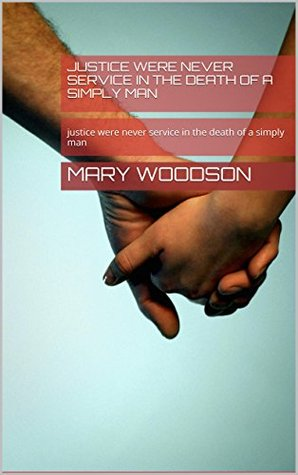 justice were never service in the death of a simply man: justice were never service in the death of a simply man (movie Book 80) Mary Woodson
