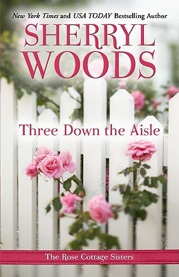 Three Down the Aisle (Rose Cottage Sisters, #1)  by  Sherryl Woods