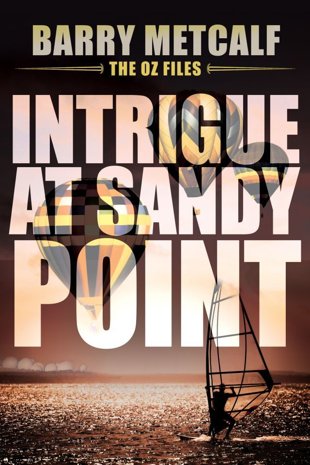 Intrigue at Sandy Point, The Oz Files, Book 2 Barry Metcalf
