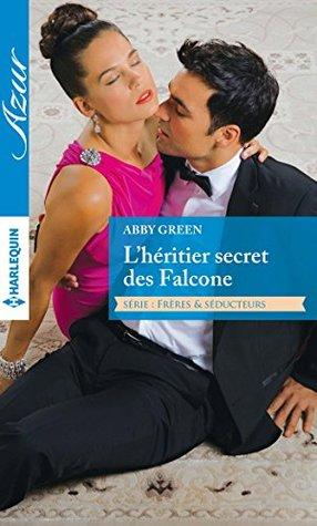 Lhéritier secret des Falcone : T1 - Frères et séducteurs  by  Abby Green