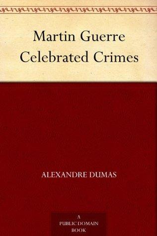 Martin Guerre Celebrated Crimes  by  Alexandre Dumas