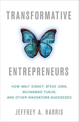 Transformative Entrepreneurs: How Walt Disney, Steve Jobs, Muhammad Yunus, and Other Innovators Succeeded  by  Jeffrey A. Harris