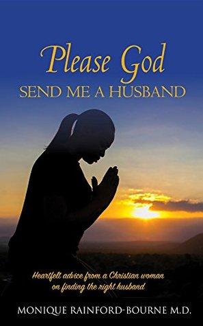 Please God Send Me a Husband  by  Monique Rainford