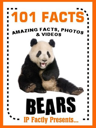 101 Facts... BEARS! Bear Books for Kids - Amazing Facts, Photos & Video Links. (101 Animal Facts Book 3) IP Factly