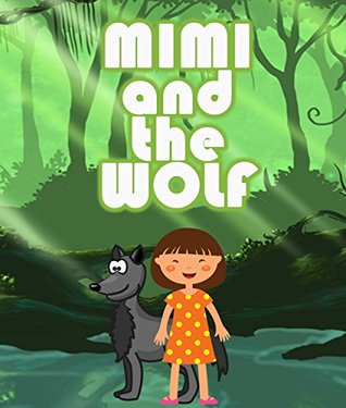 Mimi and the Wolf: Childrens Books for Fun Life Lessons (Books For Kids Series) Speedy Publishing