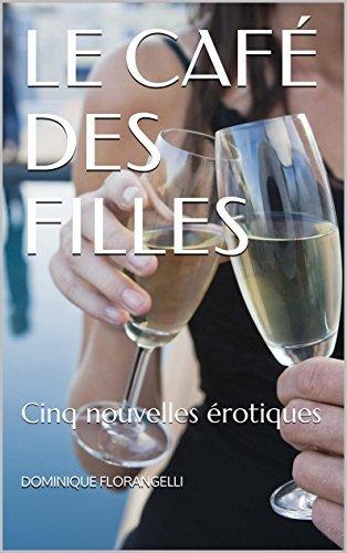 Le Café des Filles: Cinq nouvelles érotiques  by  Dominique Florangelli