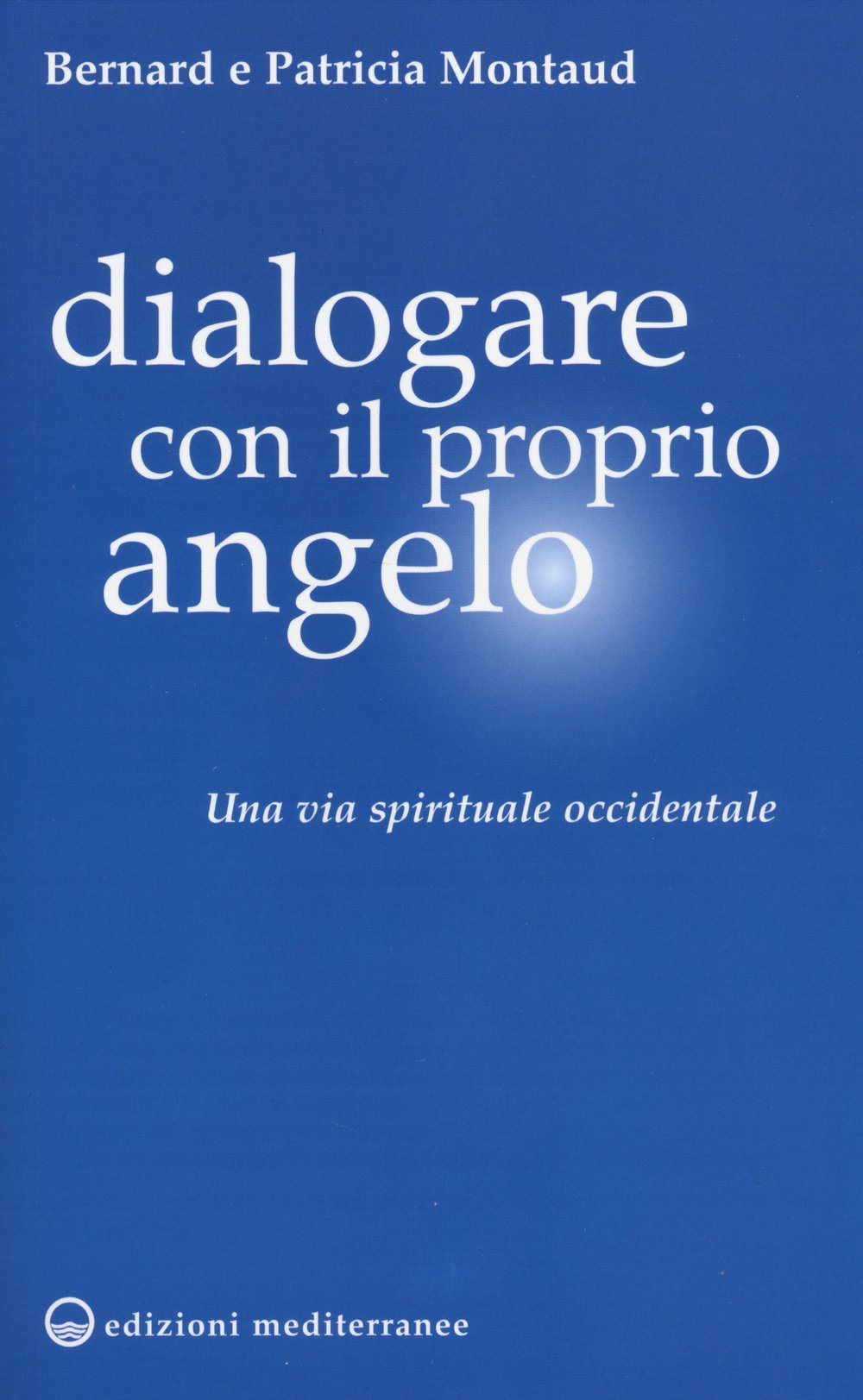 Dialogare con il proprio angelo: una via spirituale occidentale Bernard Montaud