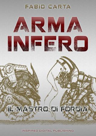 Arma Infero: Il Mastro di Forgia Fabio Carta