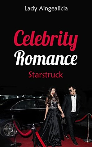 Celebrity Romance: Starstruck - A Famous Superstar Inspirational Romantic Billionaire Music Video Movie Film Short Story  by  Lady Aingealicia