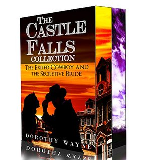 The Exiled Cowboy and the Secretive Bride: The Castle Falls Collection  by  Dorothy Wayne