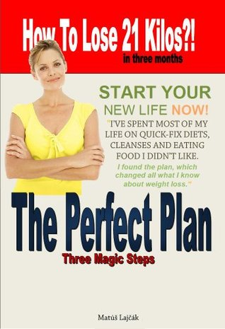 The Perfect Plan - How to lose 21 kilos in three months matus lajcak