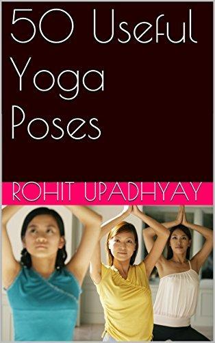 50 Useful Yoga Poses  by  Rohit Upadhyay
