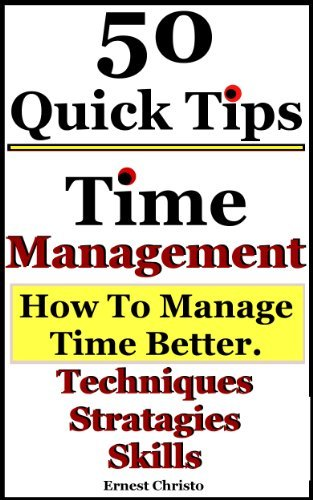 Time Management-5o Tips on How to Manage Time Better, Techniques, Strategies and Skills. Ernest Christo