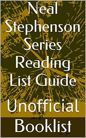 Neal Stephenson Series Reading List Guide: Unofficial (Booklist Reading List Guides Book 62) NOT A BOOK