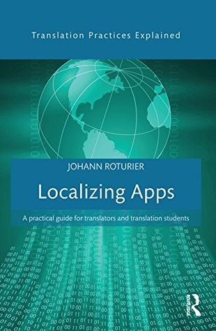 Localizing Apps: A practical guide for translators and translation students  by  Johann Roturier