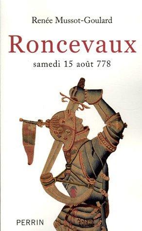 Roncevaux : Samedi 15 août 778 Renée Mussot-Goulard