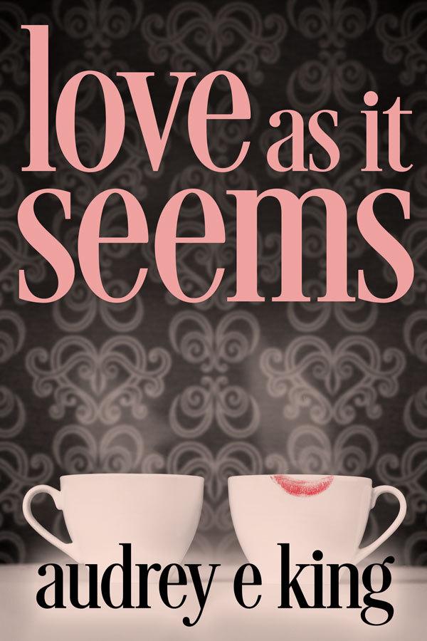 Love As It Seems  by  Audrey E King
