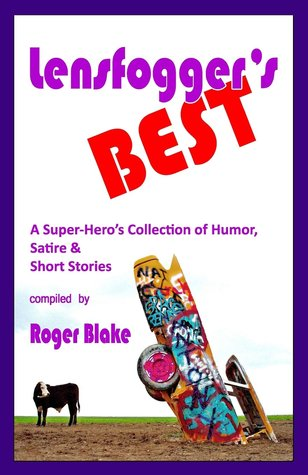 Lensfoggers BEST - A Super-Heros Collection of Humor, Satire and Short Stories Roger Blake