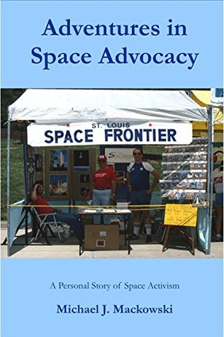 Adventures in Space Advocacy: A Personal Story of Space Activism Michael Mackowski