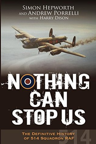 Nothing Can Stop Us: The Definitive History of 514 Squadron RAF (The History of 514 Squadron RAF Book 2) Simon Hepworth