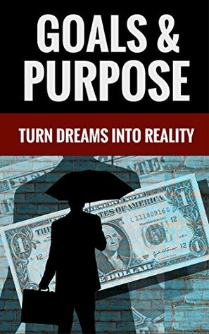 Goals & Purpose - Turn Dreams Into Reality Marvin Shields