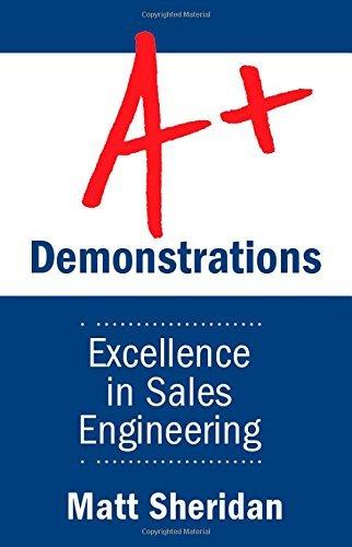 A+ Demonstrations: Excellence in Sales Engineering Matt Sheridan